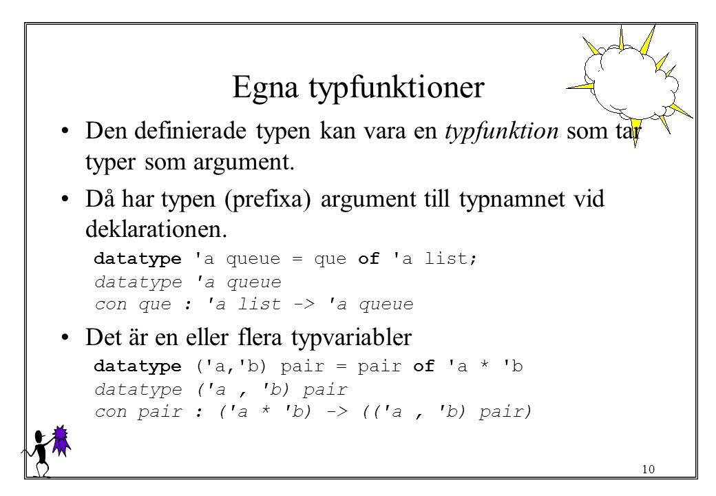 Egna typfunktioner Den definierade typen kan vara en typfunktion som tar typer som argument.