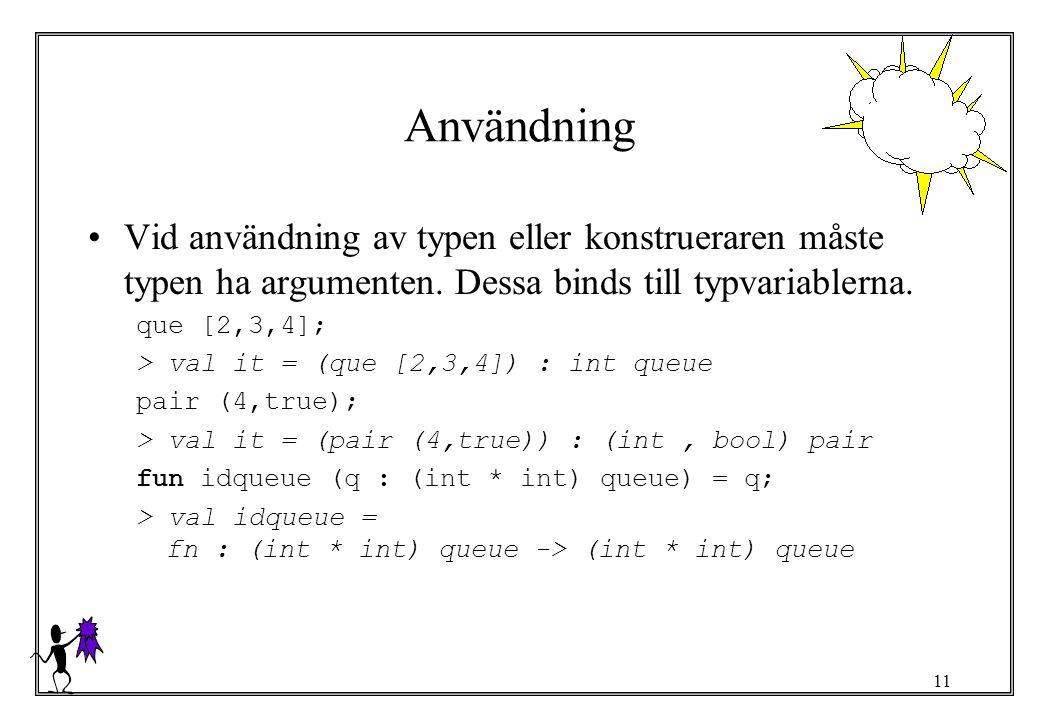 Användning Vid användning av typen eller konstrueraren måste typen ha argumenten. Dessa binds till typvariablerna.