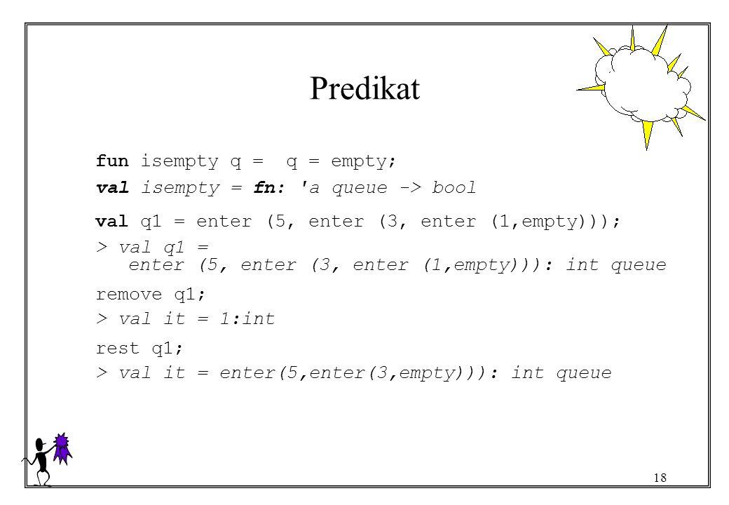 Predikat fun isempty q = q = empty;