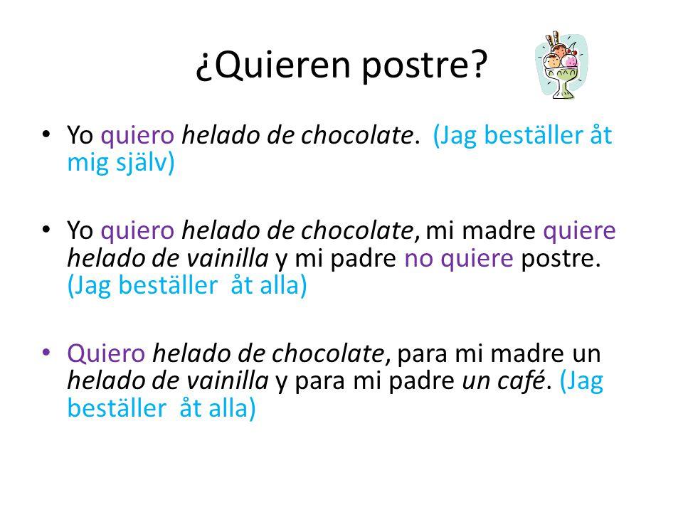 ¿Quieren postre Yo quiero helado de chocolate. (Jag beställer åt mig själv)
