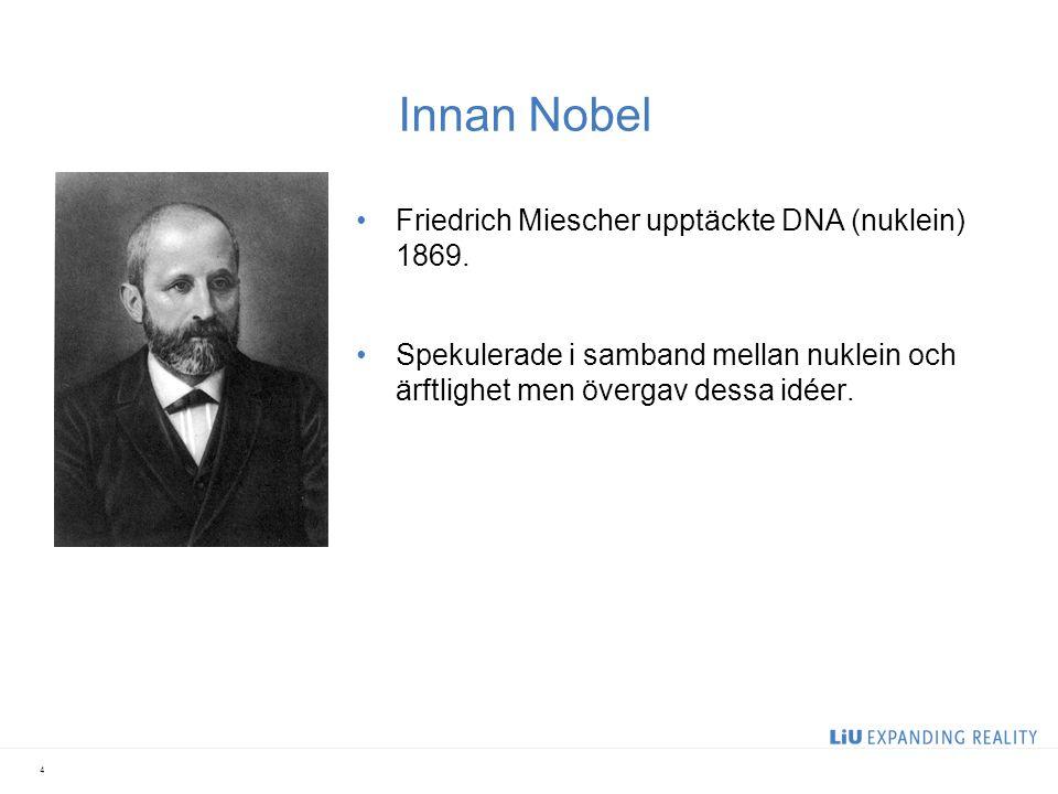 Innan Nobel Friedrich Miescher upptäckte DNA (nuklein) 1869.