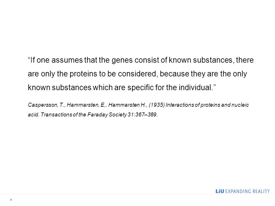 If one assumes that the genes consist of known substances, there are only the proteins to be considered, because they are the only known substances which are specific for the individual.