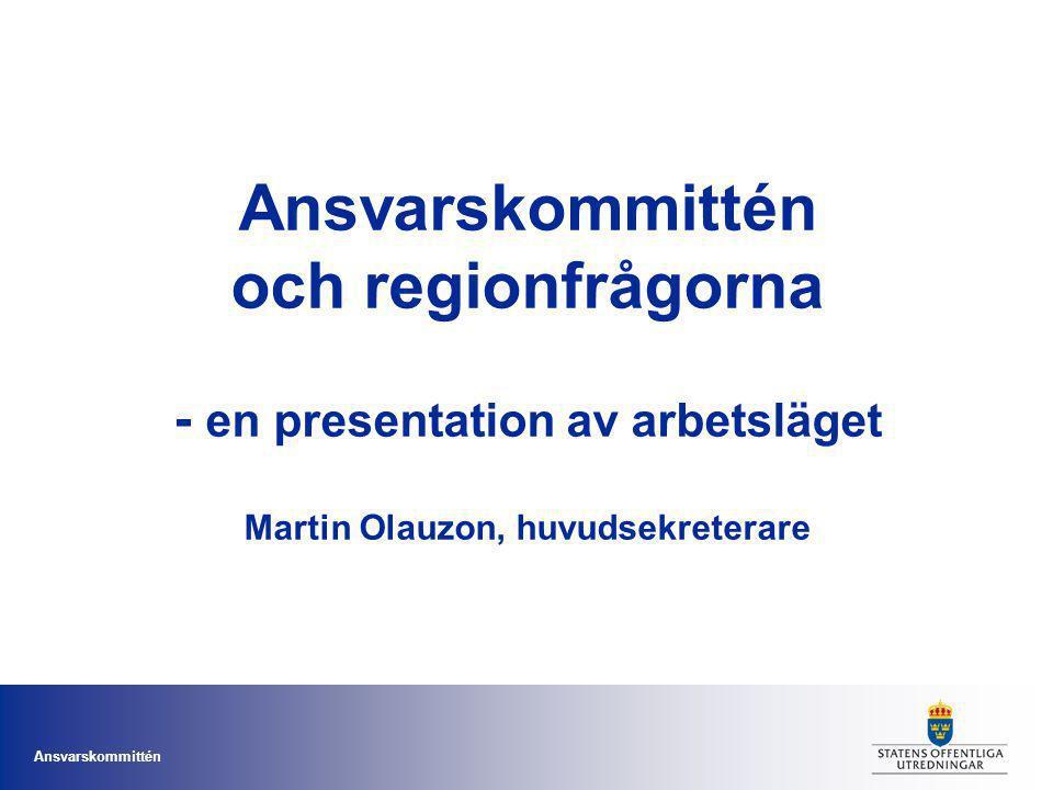 Ansvarskommittén och regionfrågorna - en presentation av arbetsläget Martin Olauzon, huvudsekreterare