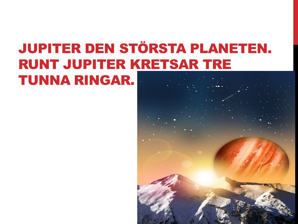 Jupiter den största planeten. Runt Jupiter kretsar tre tunna ringar.