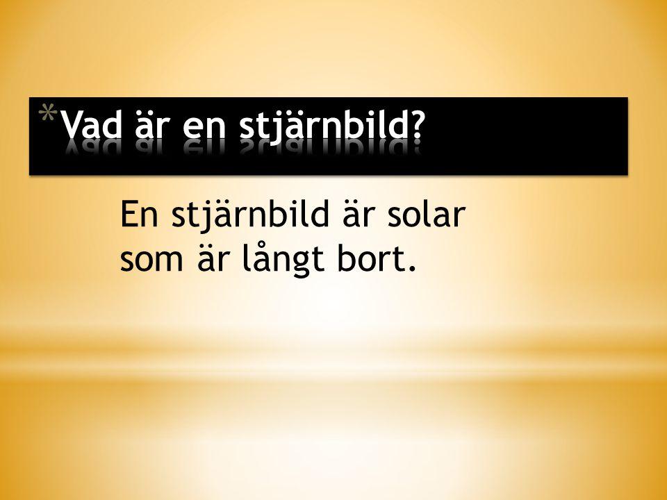 Vad är en stjärnbild En stjärnbild är solar som är långt bort.