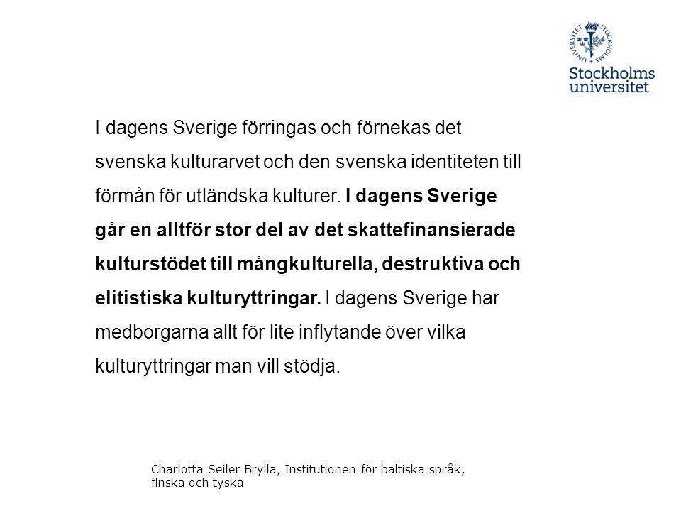 I dagens Sverige förringas och förnekas det svenska kulturarvet och den svenska identiteten till förmån för utländska kulturer. I dagens Sverige går en alltför stor del av det skattefinansierade kulturstödet till mångkulturella, destruktiva och elitistiska kulturyttringar. I dagens Sverige har medborgarna allt för lite inflytande över vilka kulturyttringar man vill stödja.
