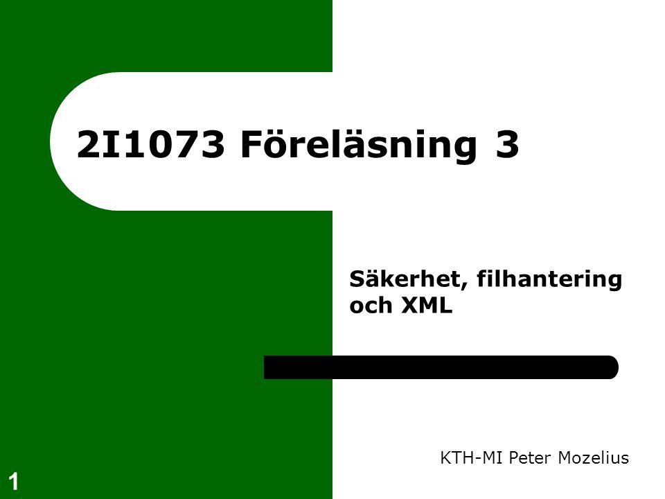 2I1073 Föreläsning 3 Säkerhet, filhantering och XML