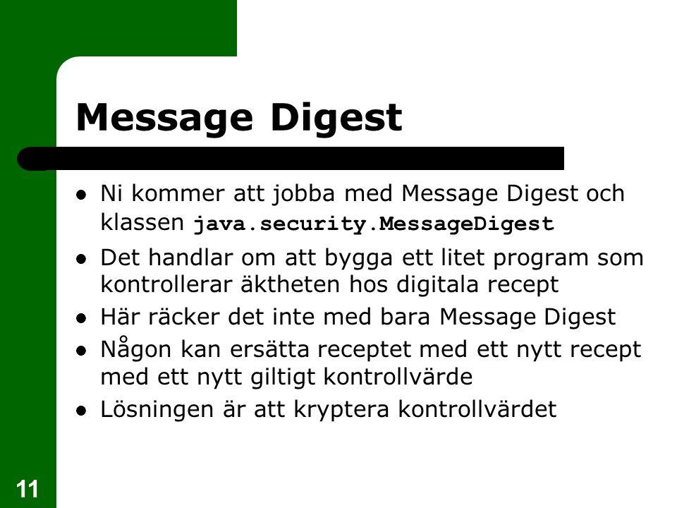 Message Digest Ni kommer att jobba med Message Digest och klassen java.security.MessageDigest.