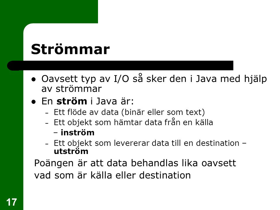 Strömmar Oavsett typ av I/O så sker den i Java med hjälp av strömmar