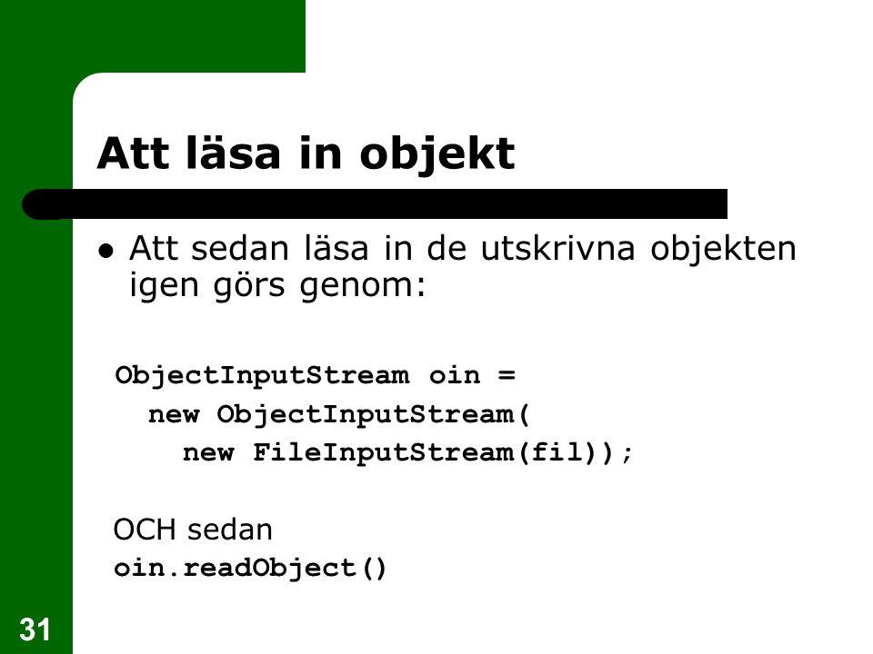Att läsa in objekt Att sedan läsa in de utskrivna objekten igen görs genom: ObjectInputStream oin =