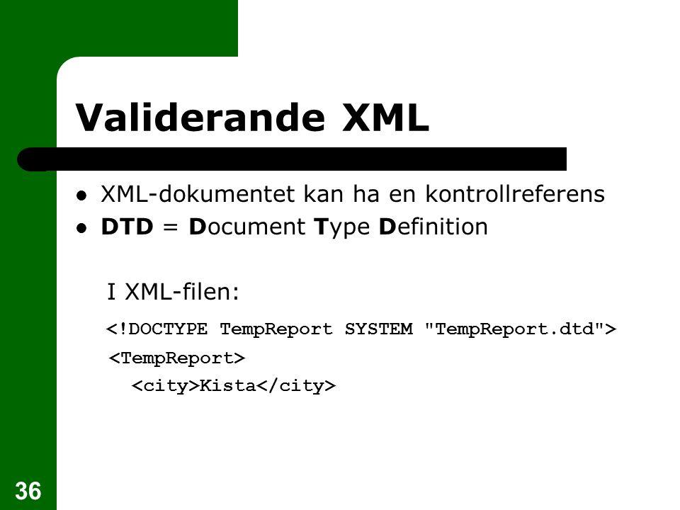 Validerande XML <!DOCTYPE TempReport SYSTEM TempReport.dtd >
