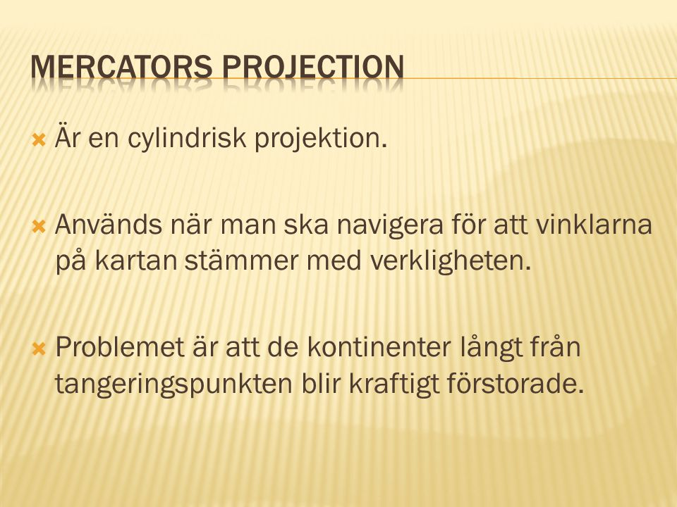 Mercators projection Är en cylindrisk projektion.