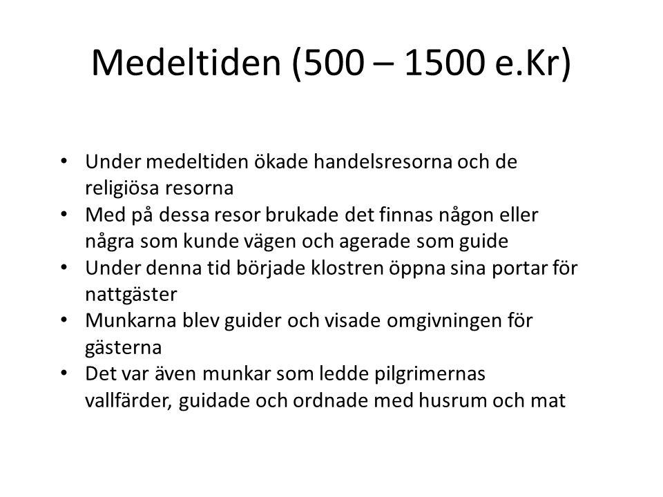 Medeltiden (500 – 1500 e.Kr) Under medeltiden ökade handelsresorna och de religiösa resorna.