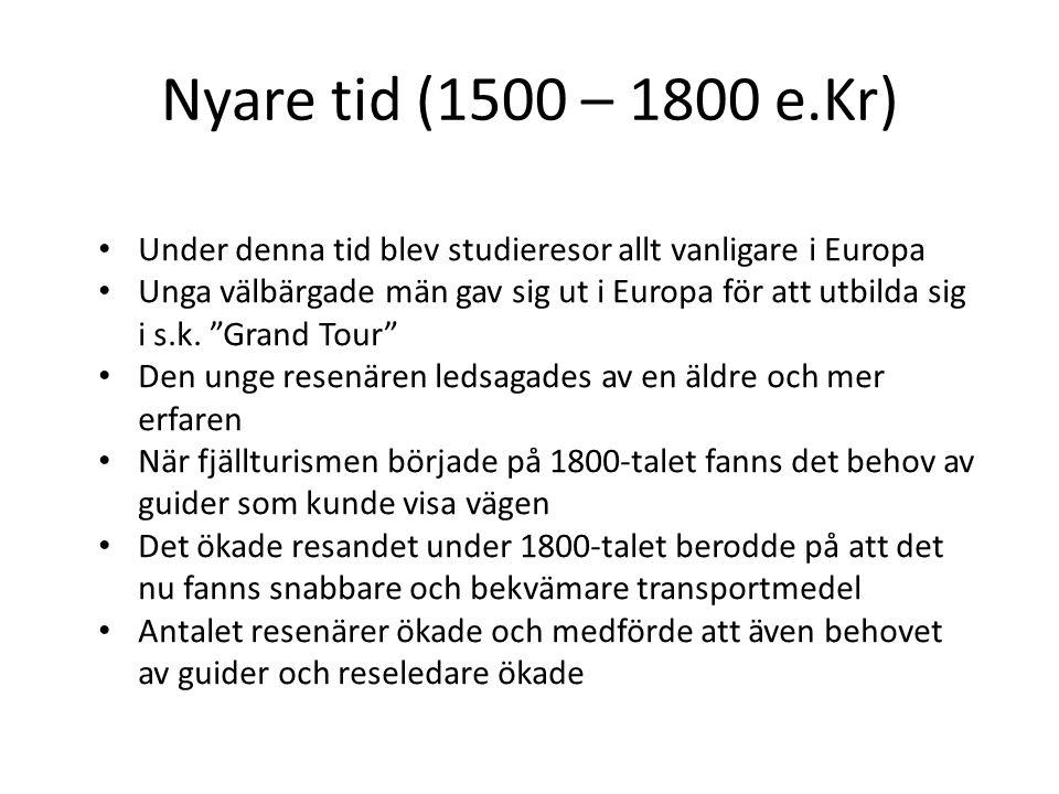 Nyare tid (1500 – 1800 e.Kr) Under denna tid blev studieresor allt vanligare i Europa.