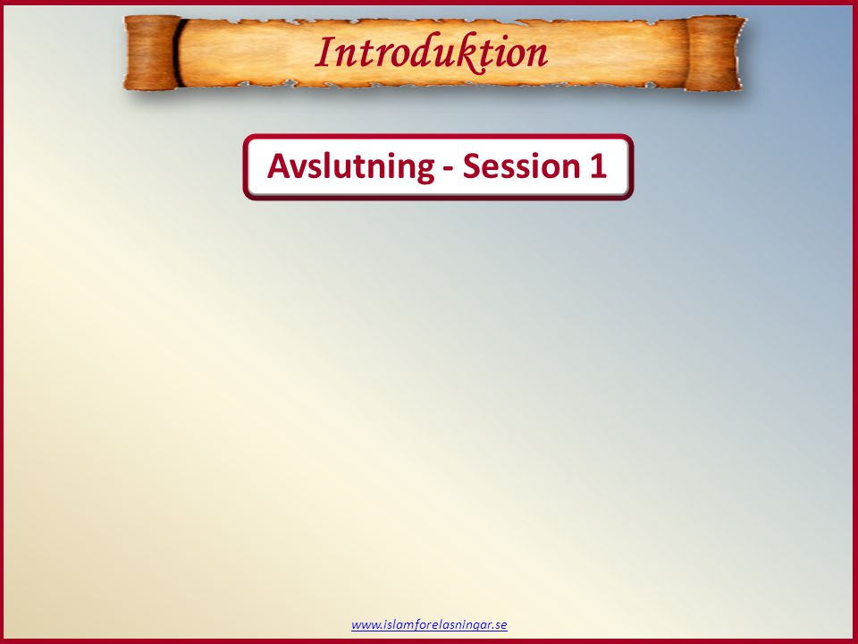 Introduktion Avslutning - Session 1 www.islamforelasningar.se