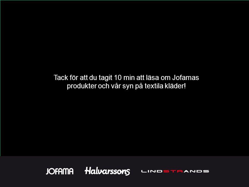 Tack för att du tagit 10 min att läsa om Jofamas produkter och vår syn på textila kläder!