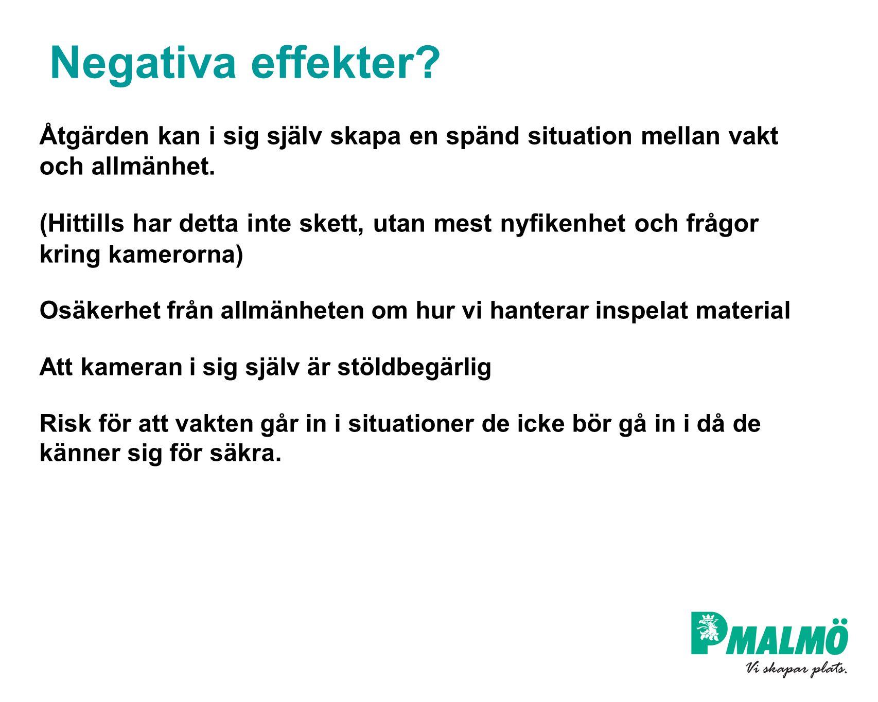 Negativa effekter Åtgärden kan i sig själv skapa en spänd situation mellan vakt och allmänhet.