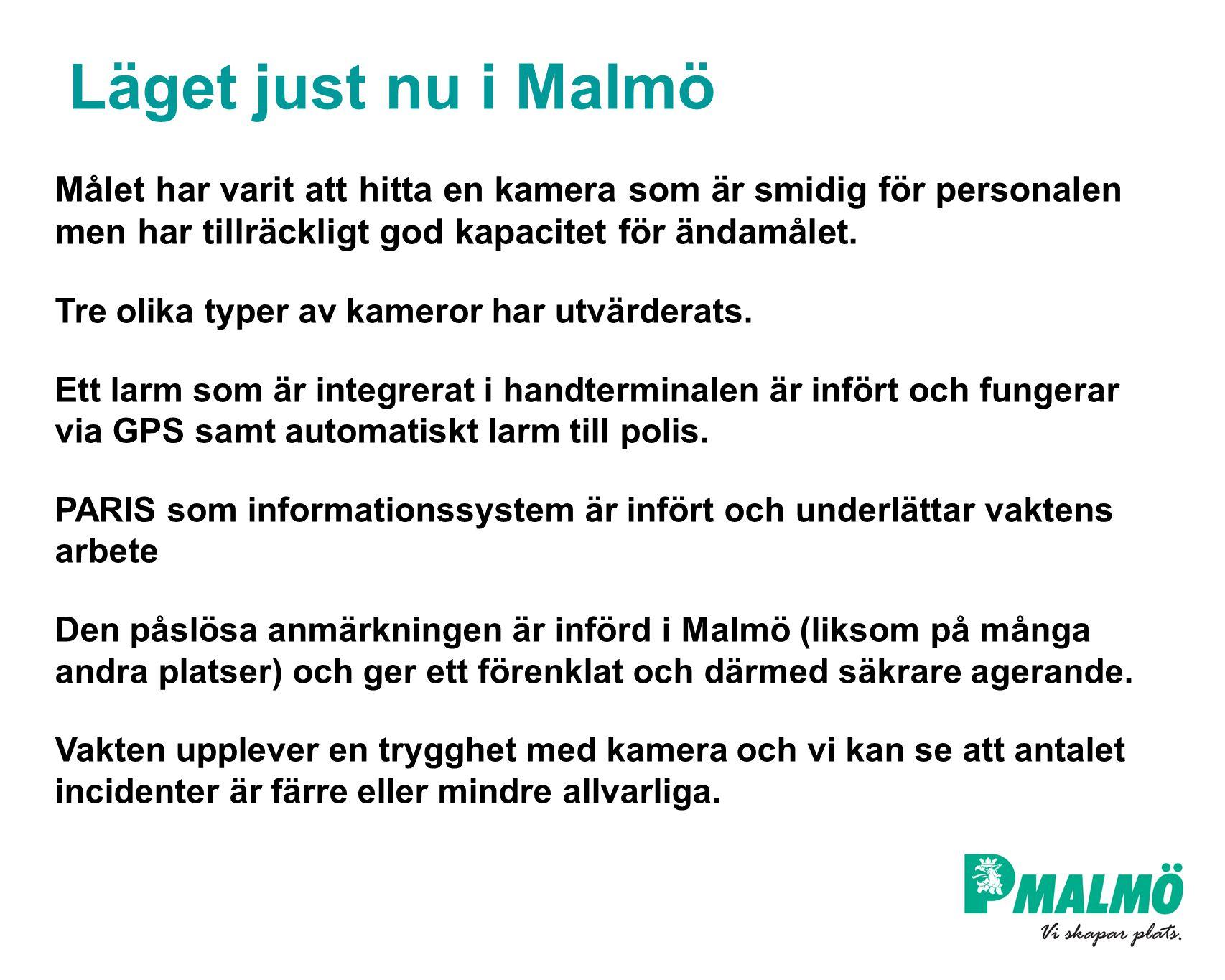 Läget just nu i Malmö Målet har varit att hitta en kamera som är smidig för personalen men har tillräckligt god kapacitet för ändamålet.
