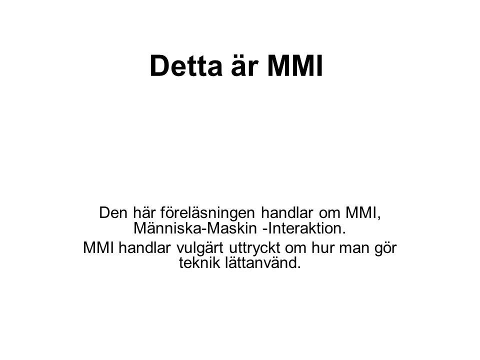 Detta är MMI Den här föreläsningen handlar om MMI, Människa-Maskin -Interaktion.