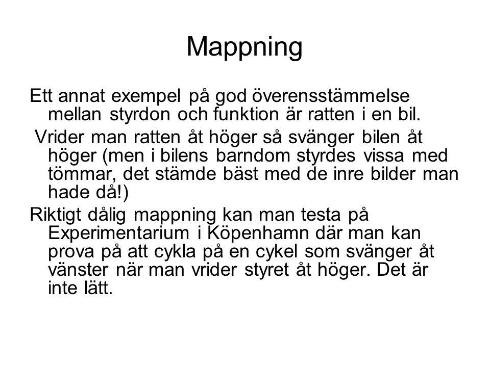 Mappning Ett annat exempel på god överensstämmelse mellan styrdon och funktion är ratten i en bil.