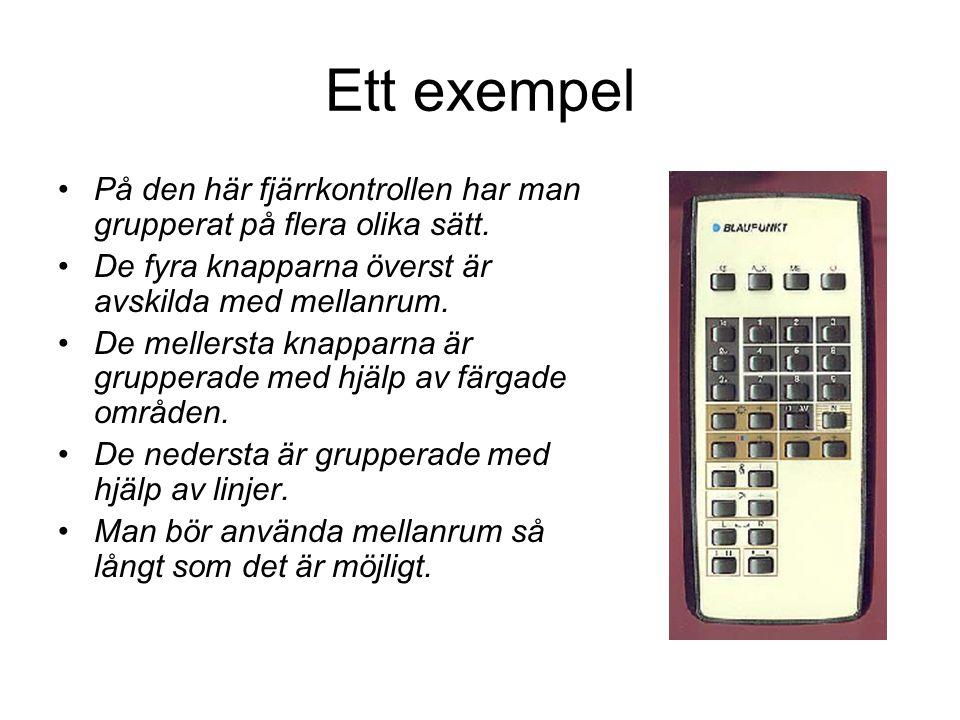 Ett exempel På den här fjärrkontrollen har man grupperat på flera olika sätt. De fyra knapparna överst är avskilda med mellanrum.