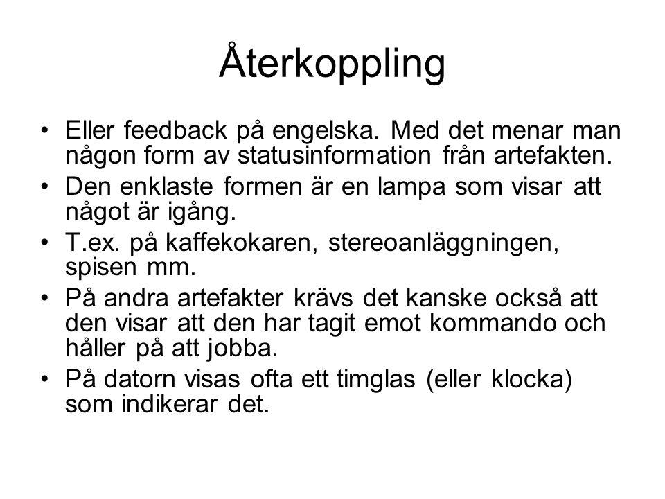 Återkoppling Eller feedback på engelska. Med det menar man någon form av statusinformation från artefakten.