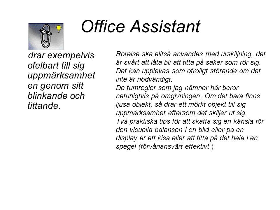 Office Assistant drar exempelvis ofelbart till sig uppmärksamheten genom sitt blinkande och tittande.