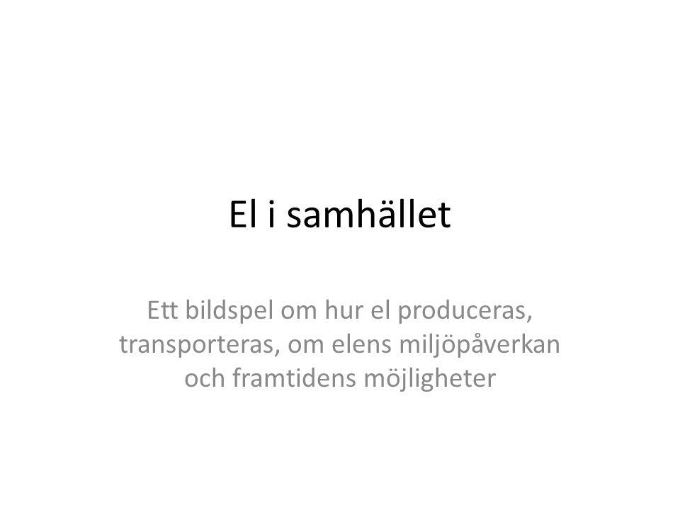 El i samhället Ett bildspel om hur el produceras, transporteras, om elens miljöpåverkan och framtidens möjligheter.