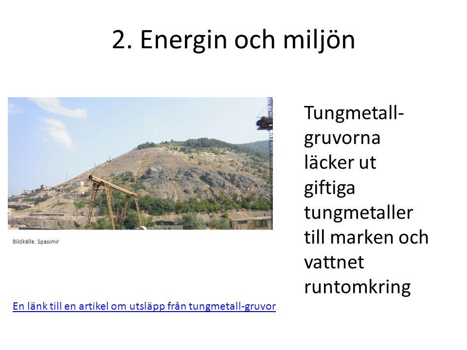 2. Energin och miljön Tungmetall-gruvorna läcker ut giftiga tungmetaller till marken och vattnet runtomkring.