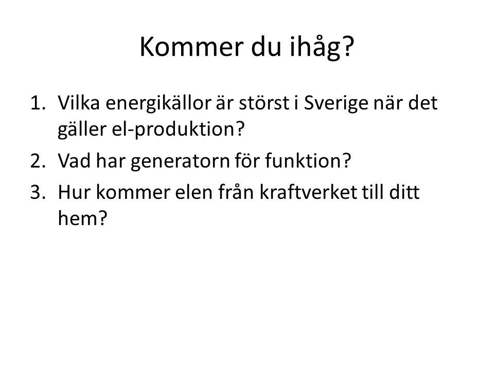 Kommer du ihåg Vilka energikällor är störst i Sverige när det gäller el-produktion Vad har generatorn för funktion