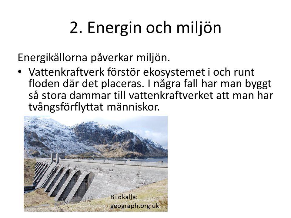 2. Energin och miljön Energikällorna påverkar miljön.