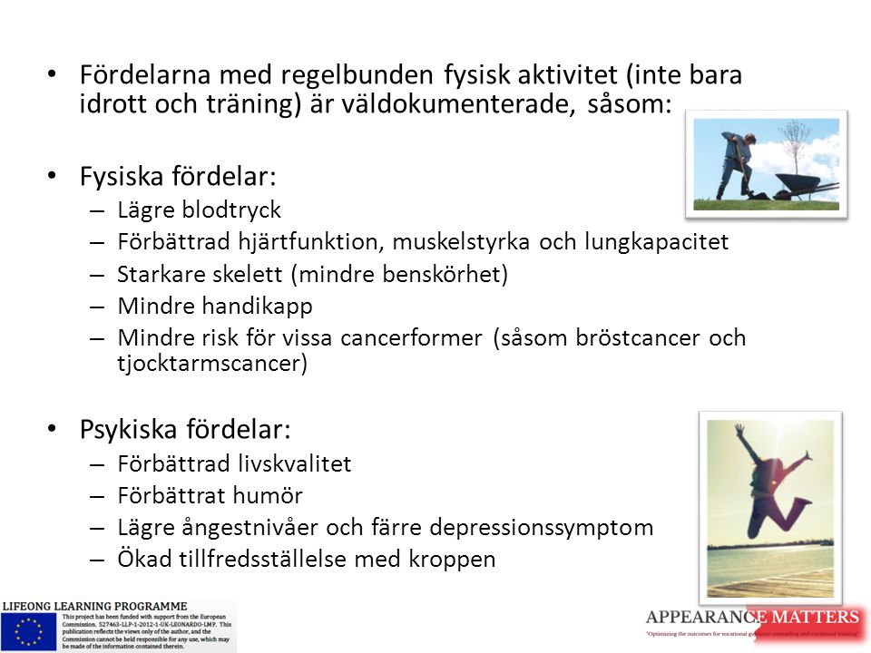Fördelarna med regelbunden fysisk aktivitet (inte bara idrott och träning) är väldokumenterade, såsom: