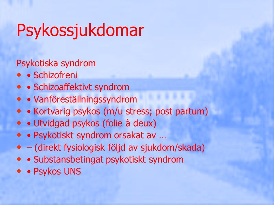 Psykossjukdomar Psykotiska syndrom • Schizofreni