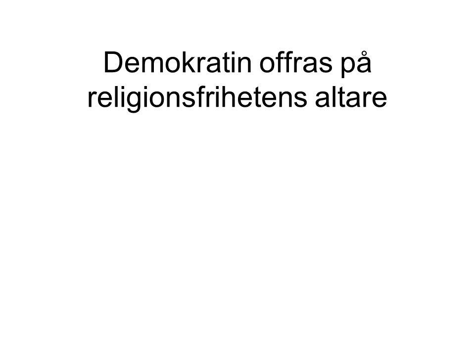 Demokratin offras på religionsfrihetens altare