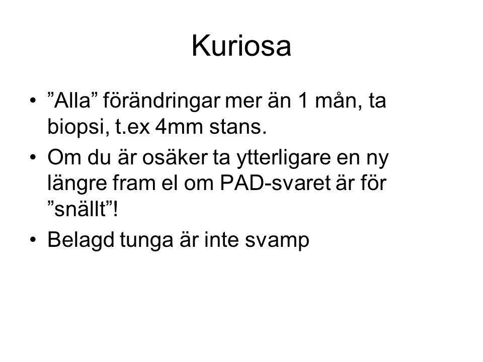 Kuriosa Alla förändringar mer än 1 mån, ta biopsi, t.ex 4mm stans.