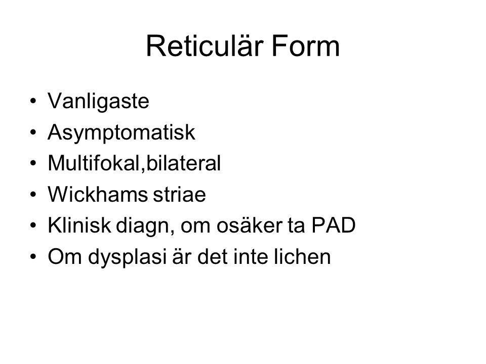 Reticulär Form Vanligaste Asymptomatisk Multifokal,bilateral