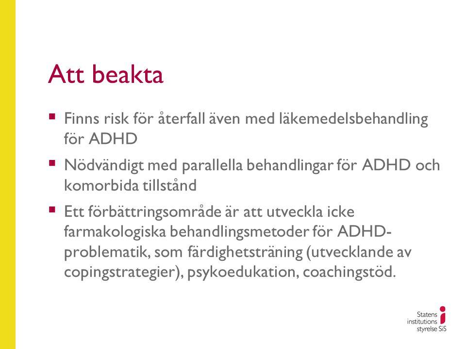 Att beakta Finns risk för återfall även med läkemedelsbehandling för ADHD. Nödvändigt med parallella behandlingar för ADHD och komorbida tillstånd.