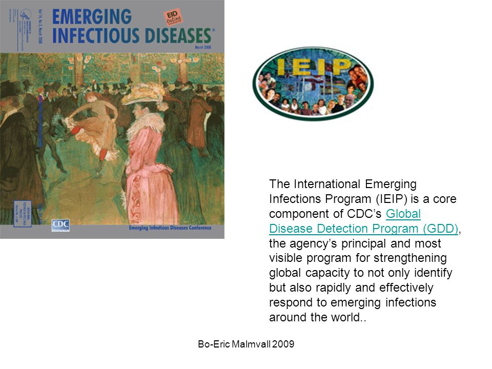 The International Emerging Infections Program (IEIP) is a core component of CDC's Global Disease Detection Program (GDD), the agency's principal and most visible program for strengthening global capacity to not only identify but also rapidly and effectively respond to emerging infections around the world..