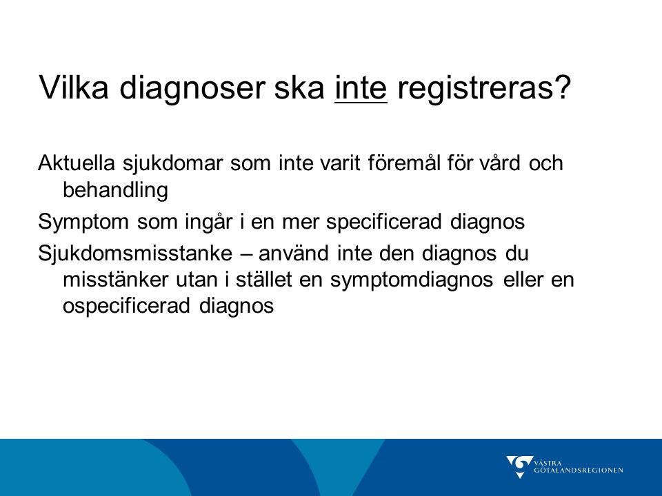 Vilka diagnoser ska inte registreras