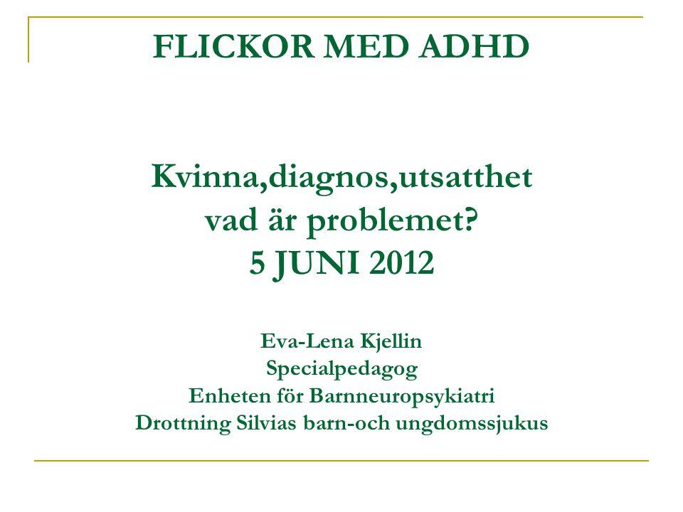 FLICKOR MED ADHD Kvinna,diagnos,utsatthet vad är problemet