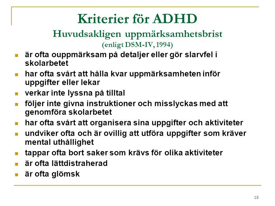 Kriterier för ADHD Huvudsakligen uppmärksamhetsbrist (enligt DSM-IV, 1994)
