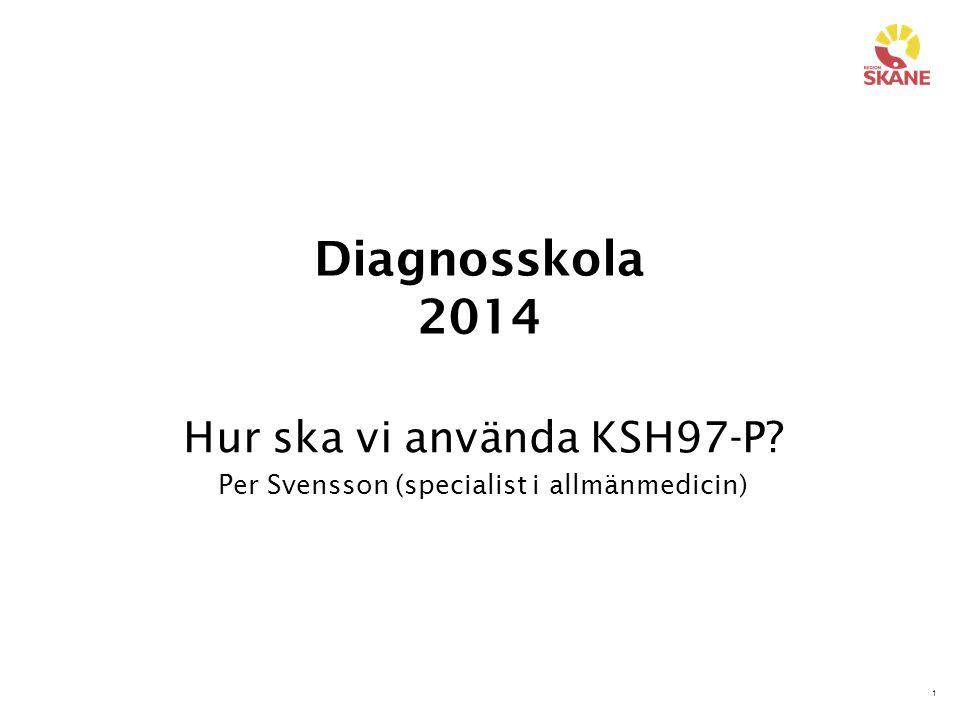 Hur ska vi använda KSH97-P Per Svensson (specialist i allmänmedicin)