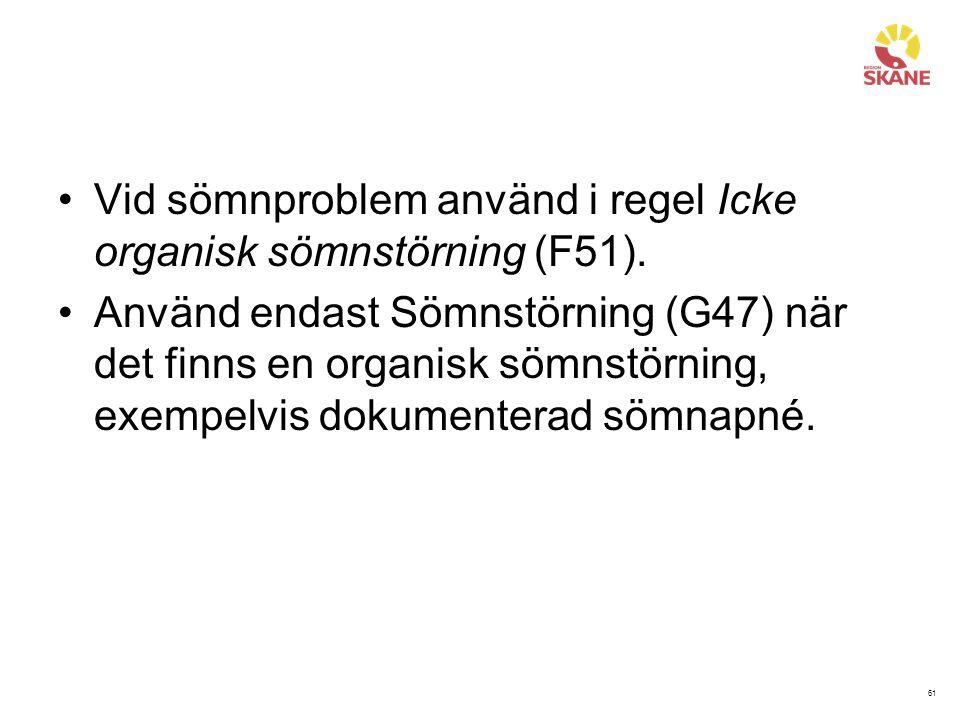 Vid sömnproblem använd i regel Icke organisk sömnstörning (F51).