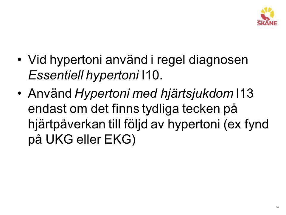 Vid hypertoni använd i regel diagnosen Essentiell hypertoni I10.
