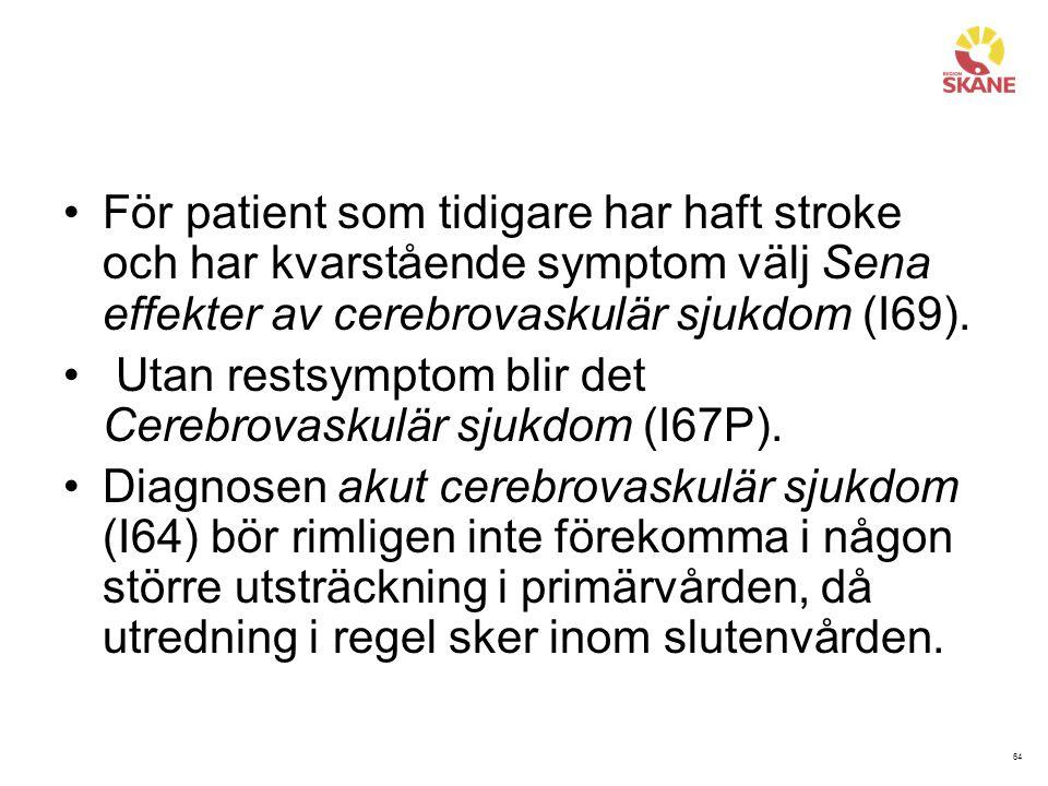 För patient som tidigare har haft stroke och har kvarstående symptom välj Sena effekter av cerebrovaskulär sjukdom (I69).