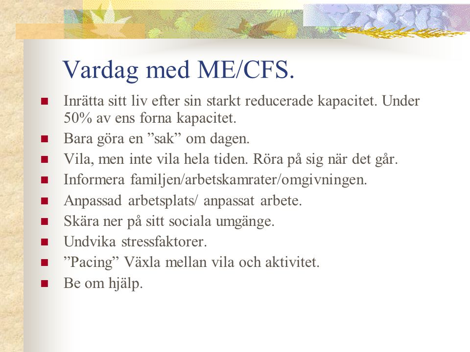 Vardag med ME/CFS. Inrätta sitt liv efter sin starkt reducerade kapacitet. Under 50% av ens forna kapacitet.