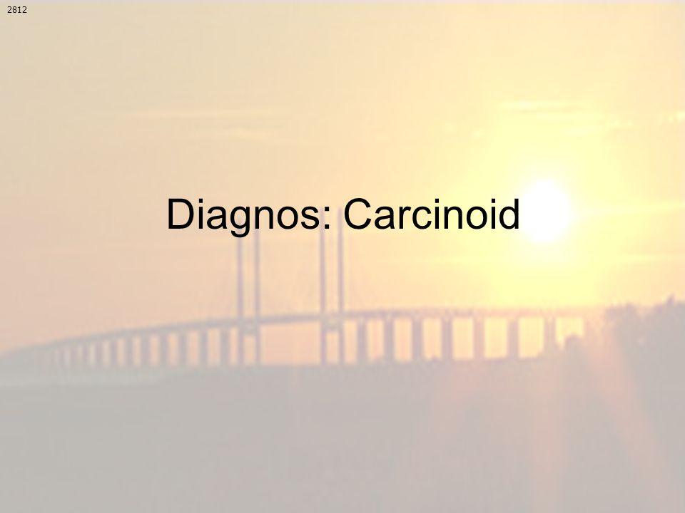 2812 Diagnos: Carcinoid
