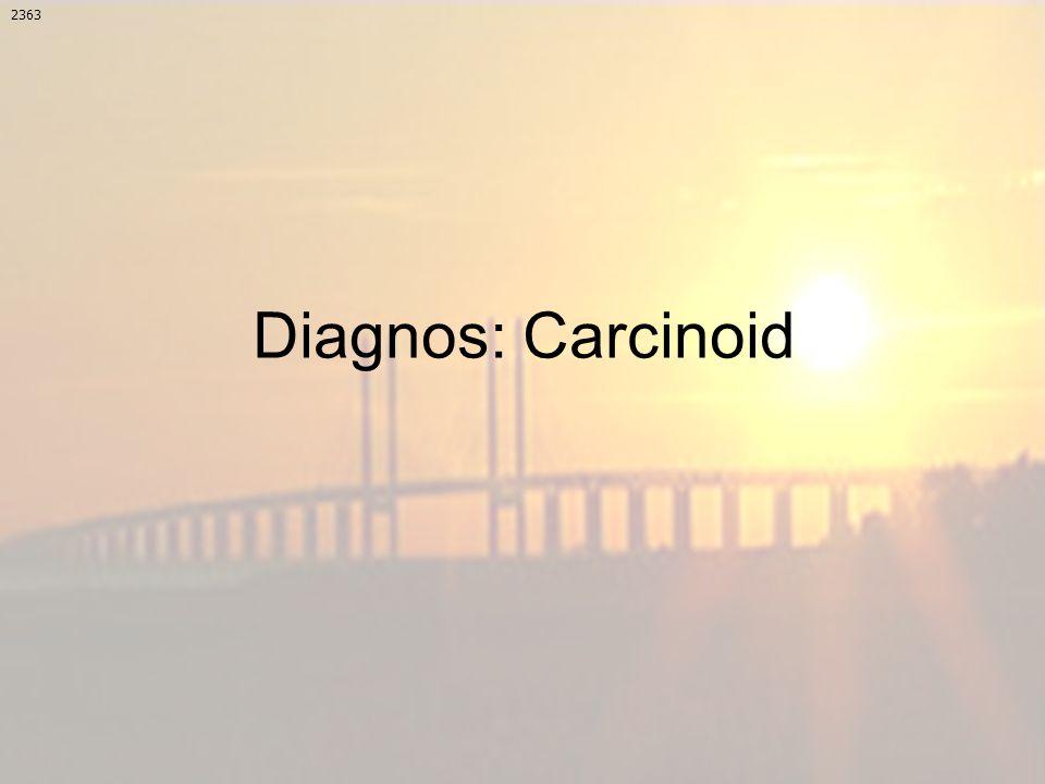 2363 Diagnos: Carcinoid