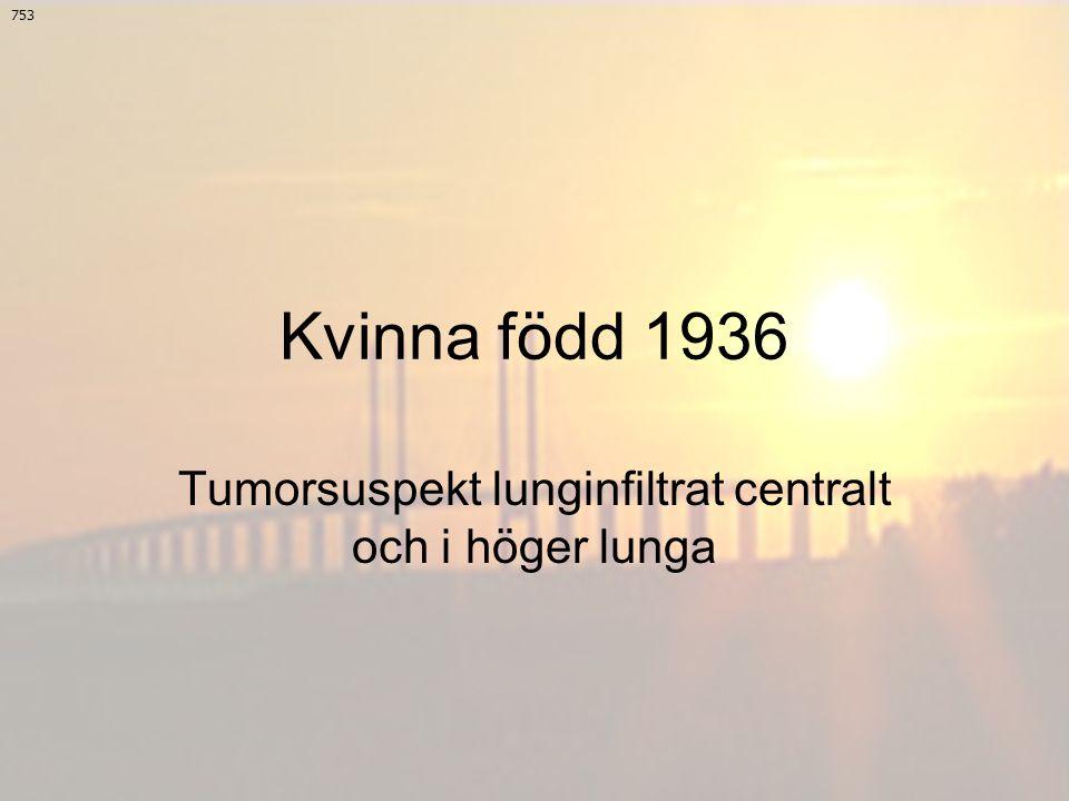 Tumorsuspekt lunginfiltrat centralt och i höger lunga