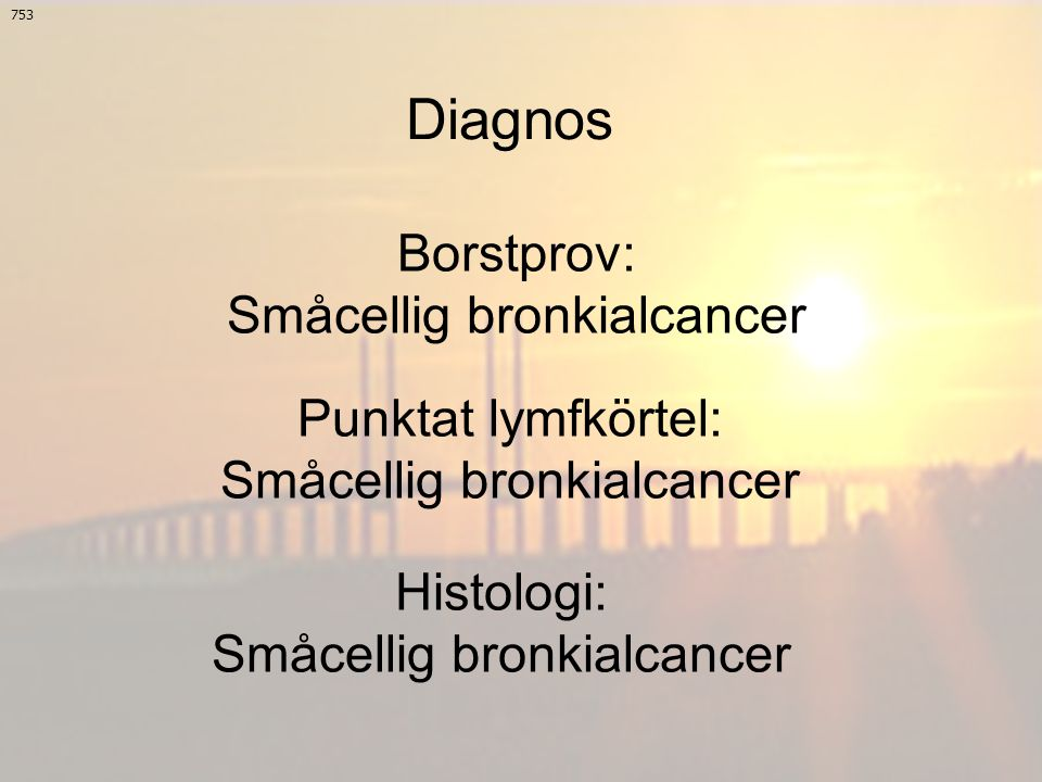 Diagnos Borstprov: Småcellig bronkialcancer